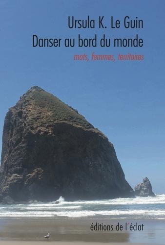 Danser au bord du monde : Mots, femmes, territoires / Ursula K. Le Guin | Le Guin, Ursula Kroeber. Auteur