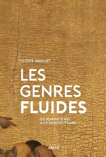 Les genres fluides : De Jeanne d'Arc aux saintes trans / Clovis Maillet | Maillet, Clovis. Auteur