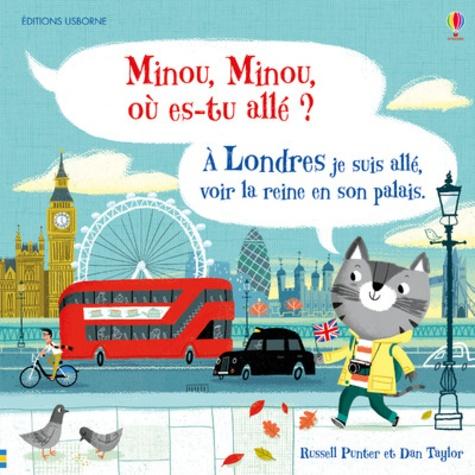 Minou, Minou, où es-tu allé ?  : A Londres je suis allé, voir la reine en son palais