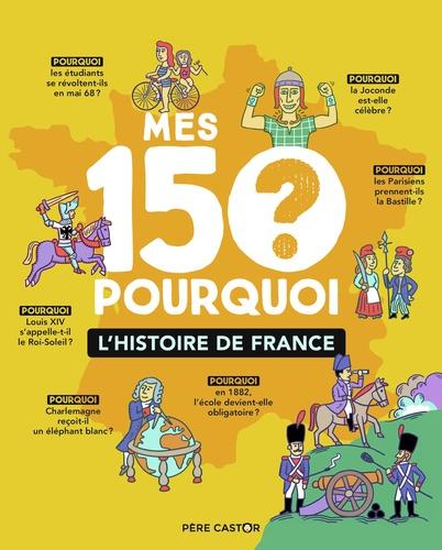 Mes 150 pourquoi  : L'Histoire de France