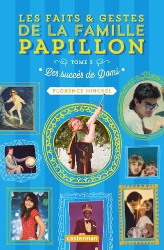 Les faits & gestes de la famille Papillon  v.3 , Les succès de Domi