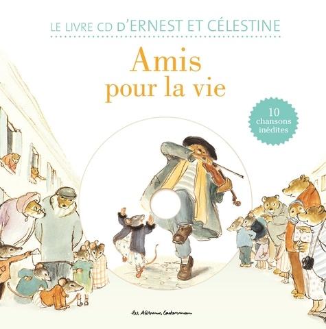 Amis pour la vie !  : Le livre CD d'Ernest et Célestine. 10 chansons inédites