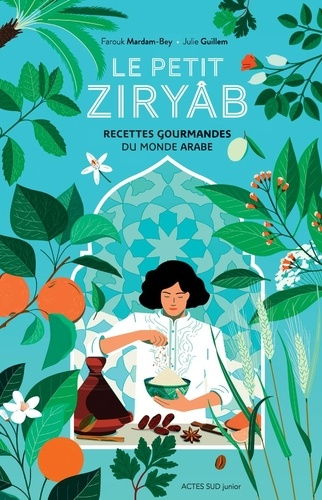 Le petit Ziryâb  : Recettes gourmandes du monde arabe