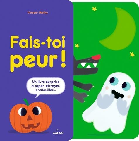 Fais-toi peur !  : Un livre-surprise à taper, effrayer, chatouiller...