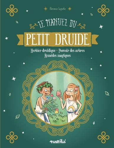 Le manuel du petit druide  : Herbier druidique - Pouvoir des arbres - Remèdes magiques