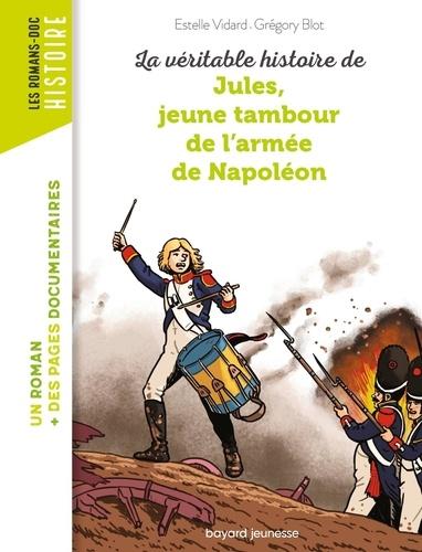La véritable histoire de Jules, jeune tambour dans l'armée de Napoléon