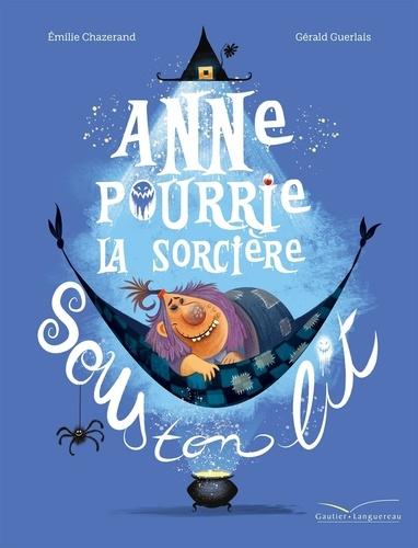 Anne Pourrie, la sorcière sous ton lit / Emilie Chazerand | Chazerand, Emilie (1983-....). Auteur