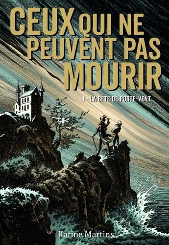 La bête de Porte-Vent / Karine Martins. Tome 1 | Martins, Karine. Auteur