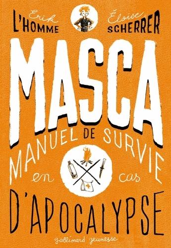 MASCA : MAnuel de Survie en Cas d'Apocalypse / Erik L'Homme | L'Homme, Érik (1967-....). Auteur