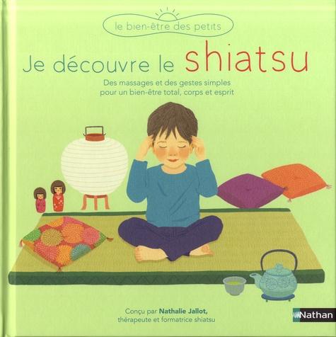 Je decouvre le shiatsu / Nathalie Jallot   Jallot, Nathalie. Auteur