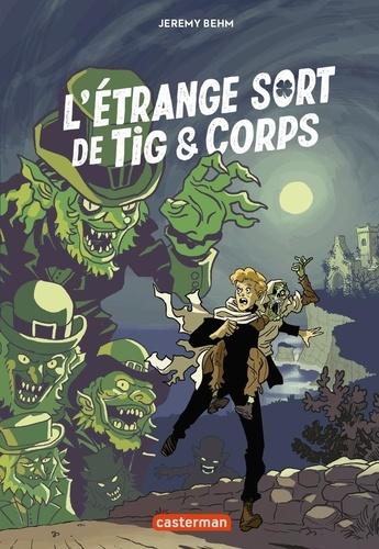 L'étrange sort de Tig & Corps / Jérémy Behm | Behm, Jérémy. Auteur