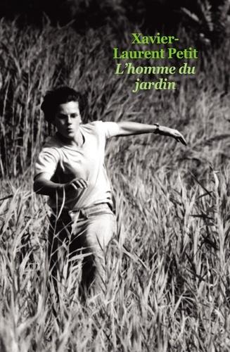 L'homme du jardin / Xavier-Laurent Petit |
