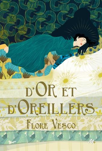 D'or et d'oreillers / Flore Vesco | Vesco, Flore (1981-....). Auteur