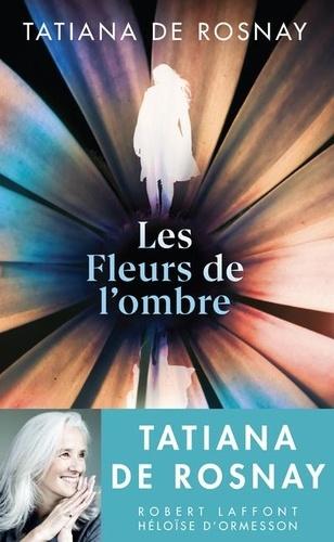 Fleurs de l'ombre [Les] / Tatiana de Rosnay | Rosnay, Tatiana de (1961-....). Auteur