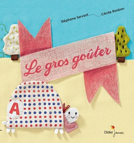 Le gros goûter / Stéphane Servant, Cécile Bonbon  