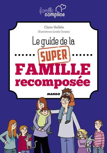 Le guide de la super famille recomposée / Claire Hellèle   Hellèle, Claire. Auteur