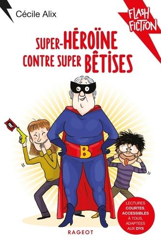 Super-héroïne contre super bêtises / Cécile Alix   Alix, Cécile (1972-....). Auteur