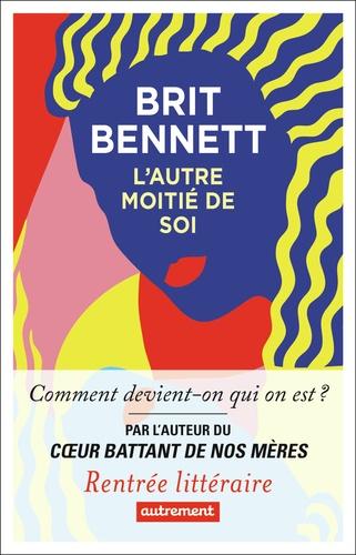 L'Autre Moitié de soi / Brit Bennett | Bennett, Brit. Auteur