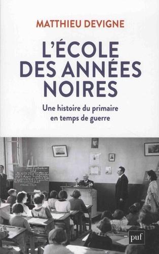 L'école des années noires  : une histoire du primaire en temps de guerre, entre Vichy et République (1938-1948)