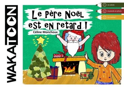 Le Père Noël est en retard / Monchoux Celine | Celine, Monchoux