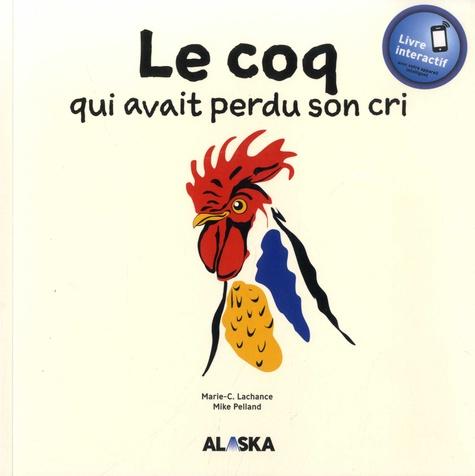 Le coq qui avait perdu son cri / Marie-C. Lachance | Lachance, Marie-C.. Auteur