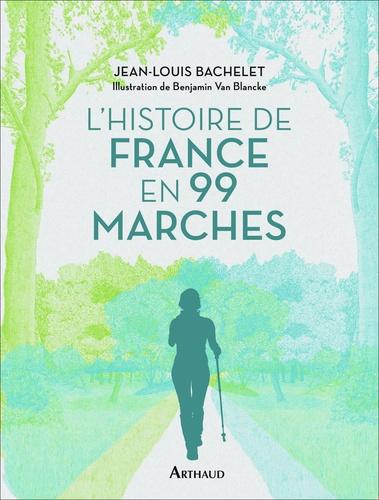 L' Histoire de France en 99 marches / Jean-Louis Bachelet   Bachelet, Jean-Louis. Auteur
