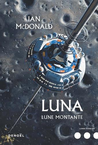 Lune montante / Ian McDonald | McDonald, Ian (1960-...). Auteur