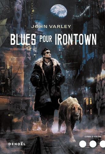 Blues pour Irontown / John Varley | Varley, John (1947-). Auteur