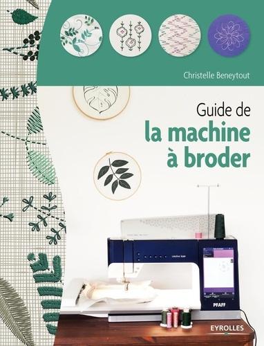 Guide de la machine à broder / Christelle Beneytout   Beneytout, Christelle. Auteur