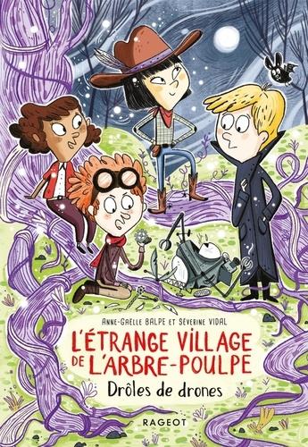 L'étrange village de l'Arbre-Poulpe : Drôles de drones / Anne-Gaëlle Balpe, Séverine Vidal | Balpe, Anne-Gaëlle (1975-....). Auteur