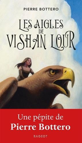 Les aigles de Vishan Lour / Pierre Bottero | Bottero, Pierre (1964-2009). Auteur