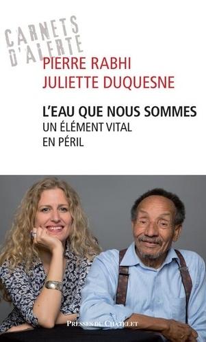 L' eau que nous sommes : Un élément vital en péril / Pierre Rabhi, Juliette Duquesne | Rabhi, Pierre (1938-....). Auteur