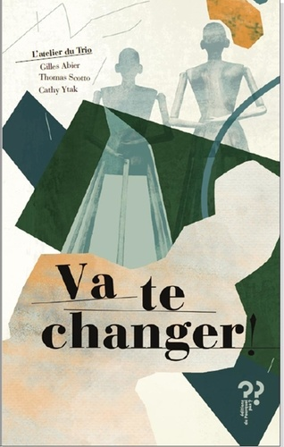 Va te changer ! / Cathy Ytak, Thomas Scotto, Gilles Abier | Ytak, Cathy (1962-....). Auteur