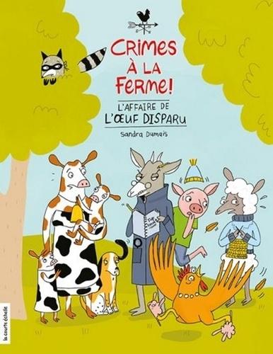 Crimes à la ferme ! : L'affaire de l'oeuf disparu / Sandra Dumais | Dumais, Sandra. Auteur