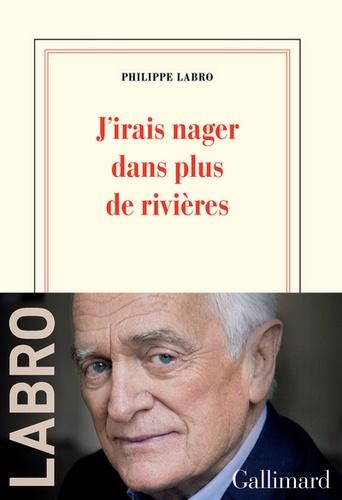 J'irais nager dans plus de rivières / Philippe Labro   Labro, Philippe (1936-....). Auteur