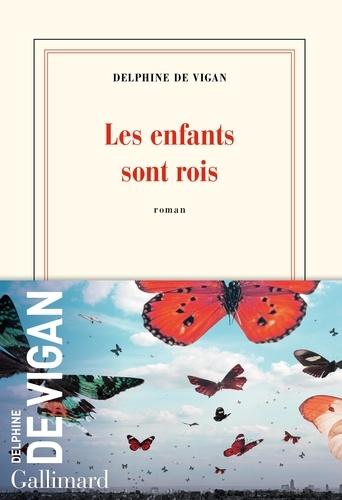 Les enfants sont rois / Delphine de Vigan | Vigan, Delphine de (1966-....). Auteur