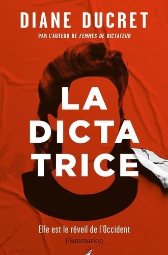 La dictatrice : roman / Diane Ducret | Ducret, Diane (1982-....). Auteur