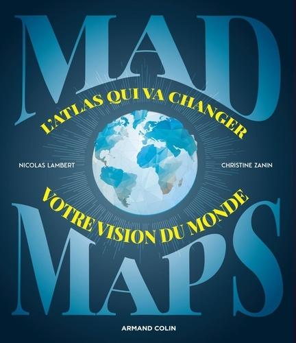 Mad Maps : L'atlas qui va changer votre vision du monde / Nicolas Lambert, Christine Zanin | Lambert, Nicolas. Auteur