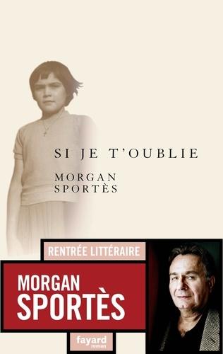 Si je t'oublie / Morgan Sportès | Sportes, Morgan (1947-....). Auteur