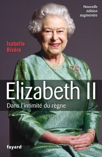 Elizabeth II : Dans l'intimité du règne / Isabelle Rivère | Rivère, Isabelle. Auteur