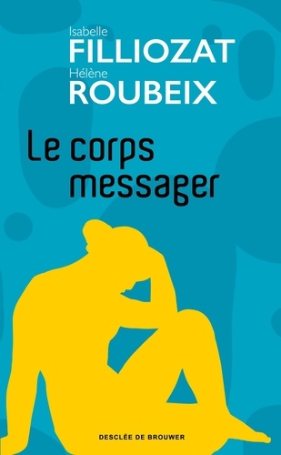 Le corps messager / Isabelle Filliozat | Filliozat, Isabelle - Auteur du texte