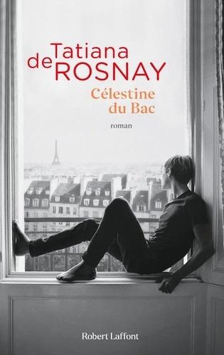 Célestine du Bac / Tatiana de Rosnay | Rosnay, Tatiana de (1961-....). Auteur