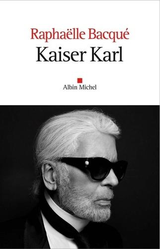 Kaiser Karl / Raphaëlle Bacqué   Bacqué, Raphaëlle. Auteur