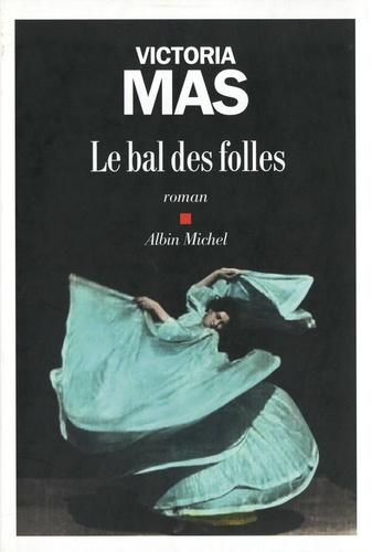 Le bal des folles : roman / Victoria Mas | Mas, Victoria. Auteur