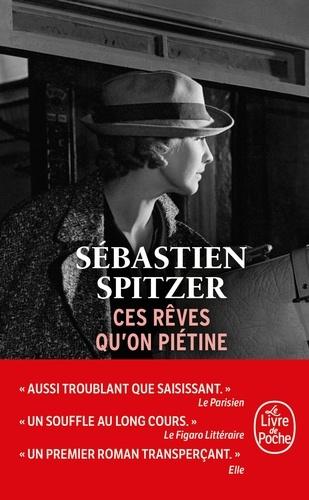 Ces rêves qu'on piétine / Sébastien Spitzer | Spitzer, Sébastien (1970-....). Auteur