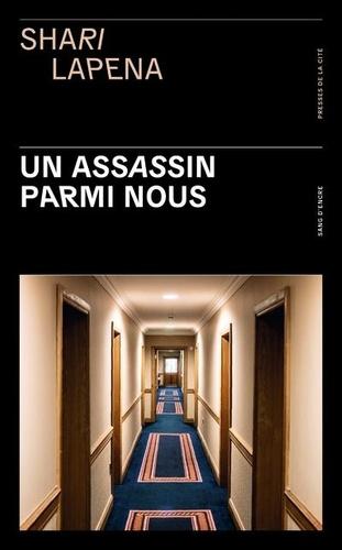 Un assassin parmi nous / Shari Lapena | Lapena, Shari (1960-....). Auteur