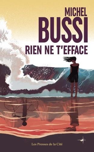 Rien ne t'efface / Michel Bussi | Bussi, Michel (1965-....). Auteur
