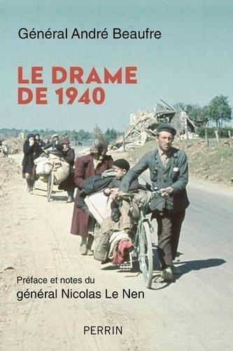 Le drame de 1940 / André Beaufre   Beaufre, André (1902-1975). Auteur