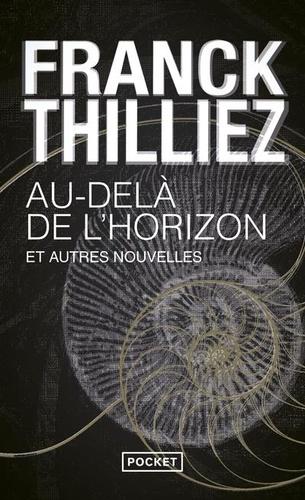 Au-delà de l'horizon et autres nouvelles / Franck Thilliez | Thilliez, Franck (1973-....). Auteur