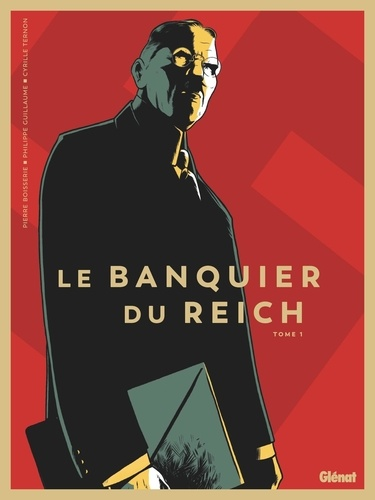 Le banquier du Reich. 01 / Pierre Boissiere, Philippe Guillaume | Boissiere, Pierre. Scénariste